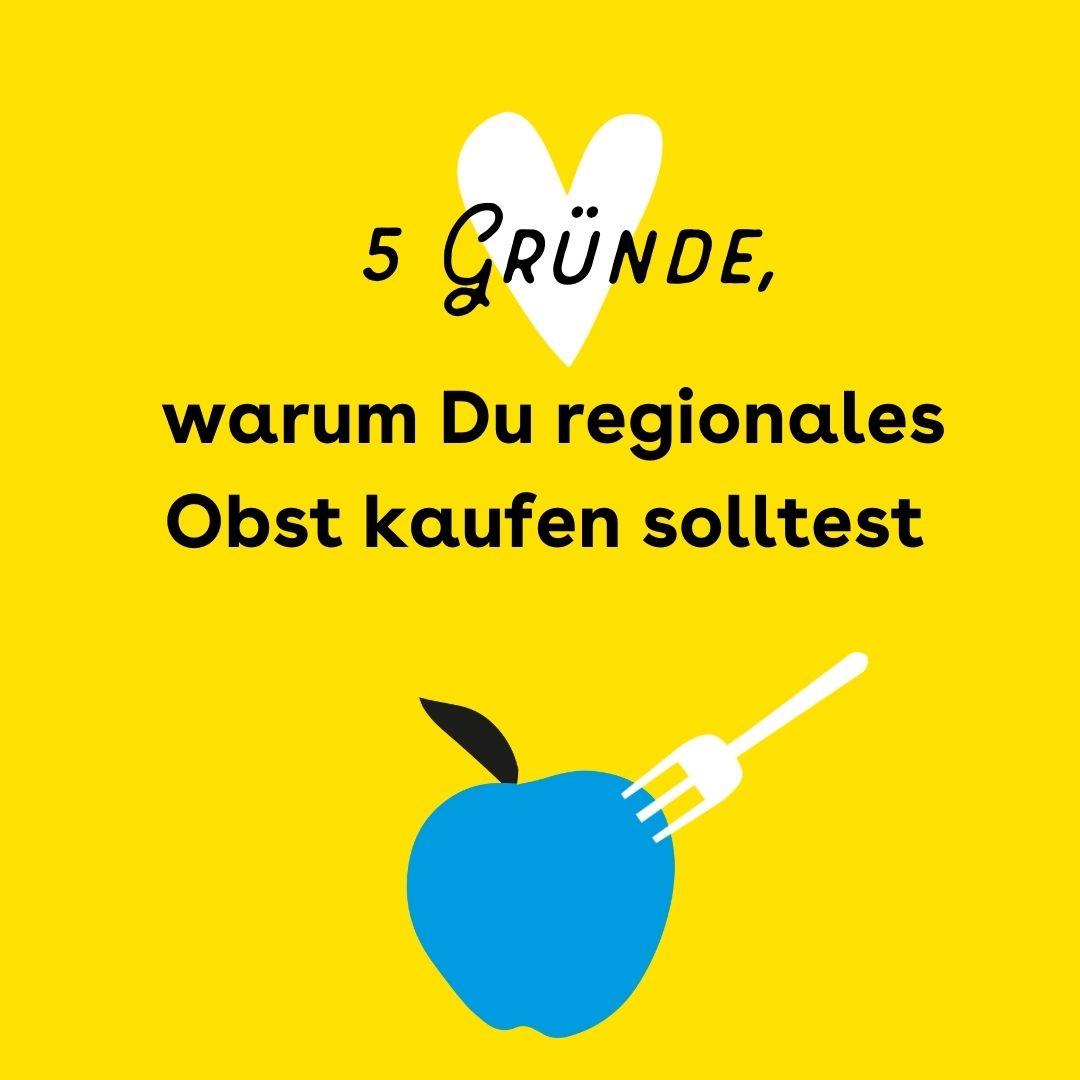 Auf einem gelben Hintergrund steht in schwarzer Schrift: 5 Gründe, warum Du regionales Obst kaufen solltest. Oben mittig ist ein weißes Herz zu sehen. Unten in der Mitte ist ein blauer Apfel, in den eine weiße Gabel hereinsticht.